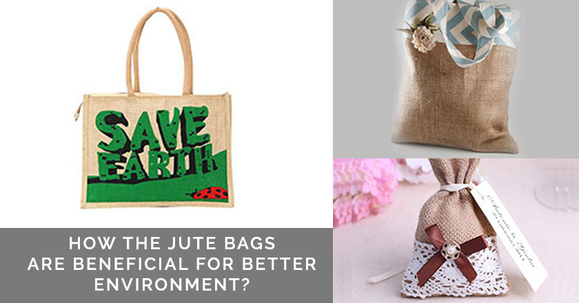 How the Jute Bags are Beneficial for Better Environment?